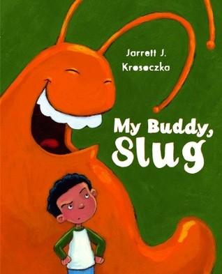My Buddy, Slug by Jarrett J. Krosoczka