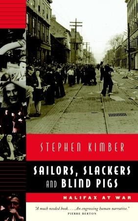 Sailors, Slackers, and Blind Pigs: Halifax at War