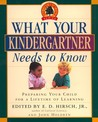 What Your Kindergartner Needs to Know: Preparing Your Child for a Lifetime of Learning