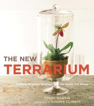 The New Terrarium: Creating Beautiful Displays for Plants and Nature