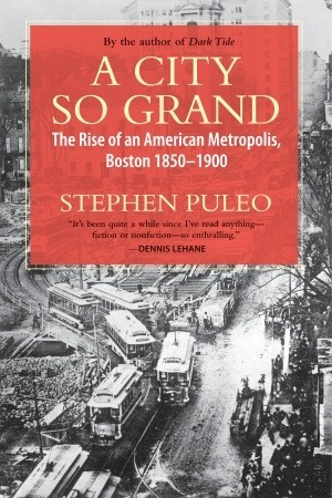 a-city-so-grand-the-rise-of-an-american-metropolis-boston-1850-1900
