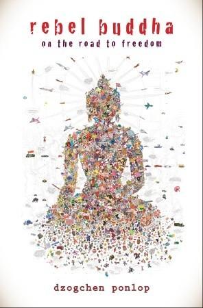 Rebel Buddha by Dzogchen Ponlop