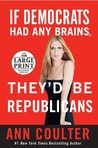 If Democrats Had Any Brains, They'd Be Republicans: Ann Coulter at Her Best, Funniest, and Most Outrageous