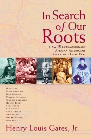 In Search of Our Roots: How 19 Extraordinary African Americans Reclaimed Their Past