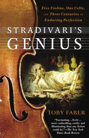Stradivari's Genius: Five Violins, One Cello, and Three Centuries of Enduring Perfection