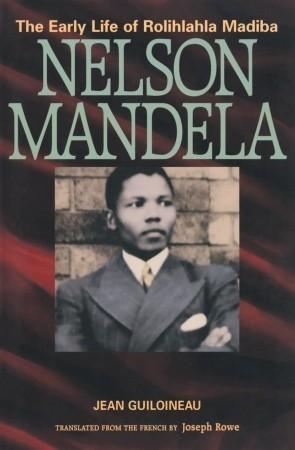Nelson Mandela: The Early Life of Rolihlahla Mandiba