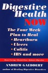 Digestive Health Now: Free Yourself from Heartburn, Ulcers, Colitis and IBS in Four Weeks