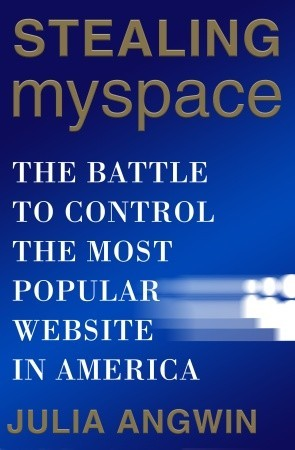 Stealing Myspace The Battle To Control The Most Popular Website In