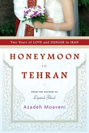 Honeymoon in Tehran by Azadeh Moaveni