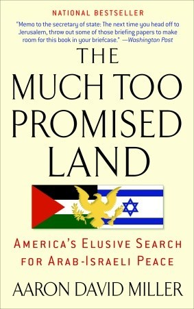 Livres manuels gratuits télécharger The Much Too Promised Land: America's Elusive Search for Arab-Israeli Peace in French by Aaron David Miller