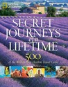 Secret journeys of a lifetime : 500 of the world's best hidden travel gems