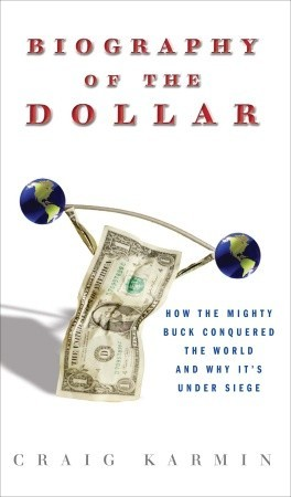 The Biography of a Dollar: How Mr. Greenback Greases the Skids of America and the World