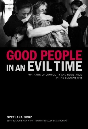 4ea8a378c6a Good People in an Evil Time by Svetlana Broz