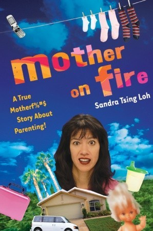 Ebook Mother on Fire: A True Motherf%#$@ Story About Parenting! by Sandra Tsing Loh PDF!