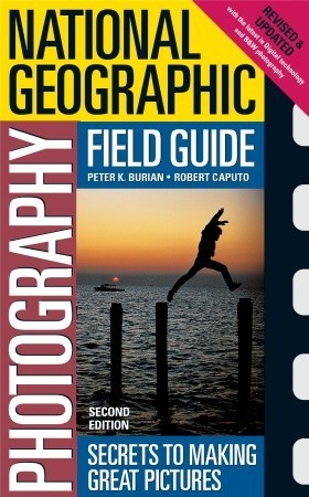 National Geographic Photography Field Guide by Peter K. Burian