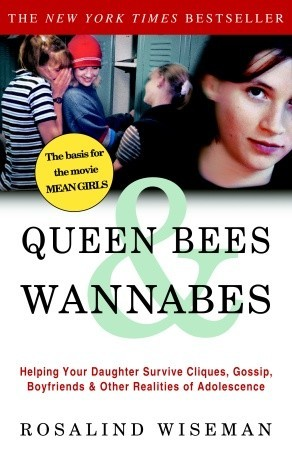 Queen Bees and Wannabes: Helping Your Daughter Survive Cliques, Gossip, Boyfriends, and Other Realities of Adolescence