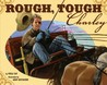 Rough, Tough Charley by Verla Kay