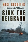 Sink the Belgrano by Mike Rossiter