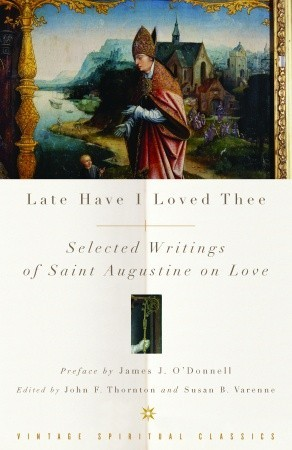 Late Have I Loved Thee: Selected Writings of Saint Augustine on Love
