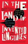 In the Land of Invented Languages by Arika Okrent