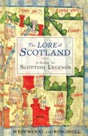 The Lore of Scotland: A Guide to Scottish Legends, from the Mermaid of Galloway to the Great Warrior Fingal