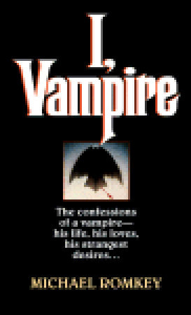 I, Vampire: The Confessions of a Vampire - His Life, His Loves, His Strangest Desires ...(I, Vampire 1)