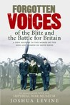 Forgotten Voices of the Blitz and the Battle for Britain by Joshua Levine