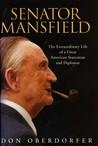 Senator Mansfield: The Extraordinary Life of a Great American Statesman and Diplomat