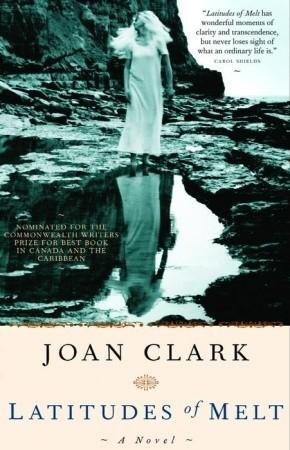 Latitudes of Melt by Joan Clark