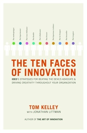 the-ten-faces-of-innovation-ideo-s-strategies-for-defeating-the-devil-s-advocate-and-driving-creativity-throughout-your-organization