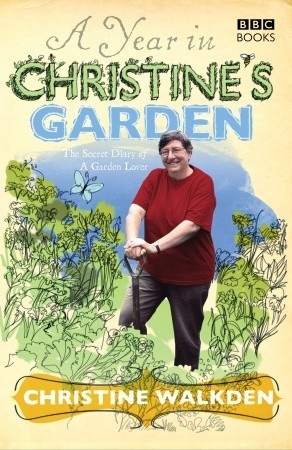 A Year in Christine's Garden: The Secret Diary of ...