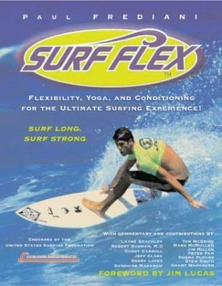 Surf Flex: Flexibility, Yoga, and Conditioning for the Ultimate Surfing Experience! por Paul Frediani