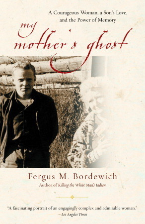 My Mother's Ghost: A Courageous Woman, a Son's Love, and the Power of Memory