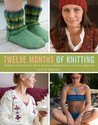 Twelve Months of Knitting: 36 Projects to Knit Your Way Through the Year