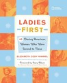 Ladies First: 40 Daring Woman Who Were Second to None