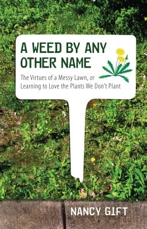 A Weed by Any Other Name: The Virtues of a Messy Lawn, or Learning to Love the Plants We Don't Plant