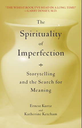 The Spirituality of Imperfection by Ernest Kurtz