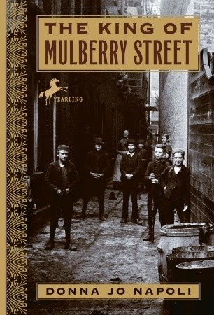 The King of Mulberry Street by Donna Jo Napoli
