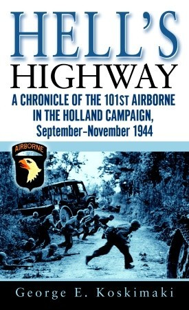 Hell's Highway: A Chronicle of the 101st Airborne in the Holland Campaign, September-November 1944