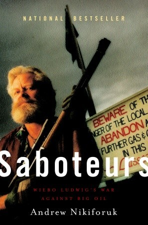 Ebook Saboteurs: Wiebo Ludwig's War Against Big Oil by Andrew Nikiforuk DOC!
