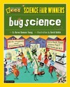Bug Science (Science Fair Winners)