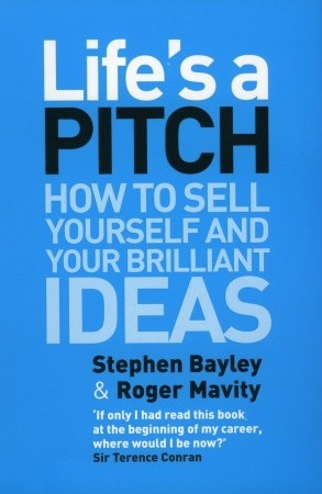 Life's a Pitch: How to Sell Yourself and Your Brilliant Ideas