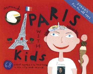 Fodor's Around Paris with Kids, 3rd Edition: 68 Great Things to Do Together