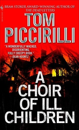 A Choir of Ill Children by Tom Piccirilli