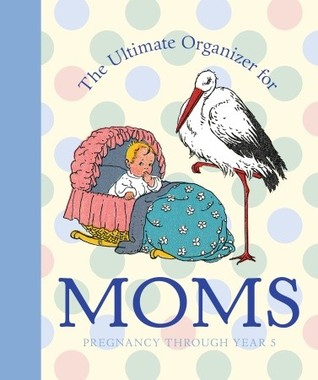 The Ultimate Organizer for Moms (Little Big Books (Welcome Enterprises))