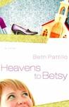 Heavens to Betsy (Betsy #1)