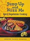 Jump Up and Kiss Me: Spicy Vegetarian Cooking