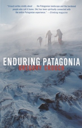Ebook Enduring Patagonia by Gregory Crouch TXT!