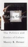 Making Gender: The Politics and Erotics of Culture