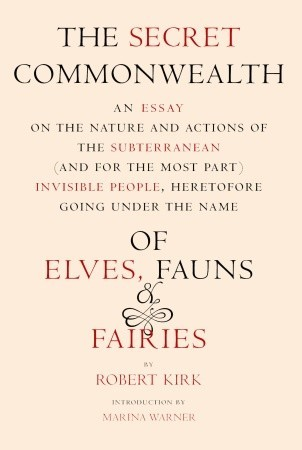 the secret commonwealth an essay of the nature and actions of the the secret commonwealth an essay of the nature and actions of the subterranean and for the most part invisible people heretofore going under the